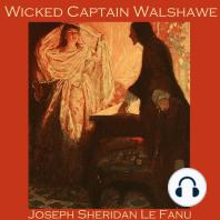 Wicked Captain Walshawe