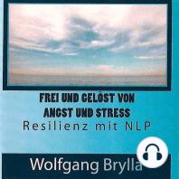 Frei sein von Angst und Stress - Resilienz mit NLP