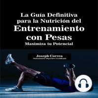 La Guía Definitiva para la Nutrición del Entrenamiento con Pesas
