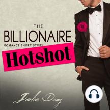 The Billionaire Hotshot: Romance Short Story