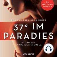 37° im Paradies - Erotische Erzählungen - Ein erotisches Hörbuch, Teil 3 (Ungekürzt)