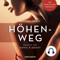 Höhenweg - Erotische Erzählungen - Ein erotisches Hörbuch, Teil 1 (Ungekürzt)