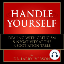 Handle Yourself: Dealing with Criticism & Negativity at the Negotiation Table