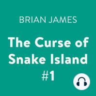 The Curse of Snake Island #1