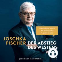 Der Abstieg des Westens: Europa in der neuen Weltordnung des 21. Jahrhunderts