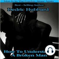 How To Understand A Broken Man