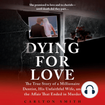 Dying for Love: The True Story of a Millionaire Dentist, his Unfaithful Wife, and the Affair that Ended in Murder