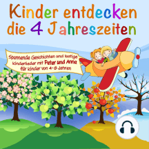 Kinder entdeckecken ... - Spannende Geschichten und lustige Lieder mit Peter und Anna für Kinder von 4-8 Jahren, Folge 1: die 4 Jahreszeiten