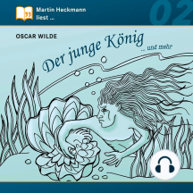 Martin Heckmann liest, Folge 2: Oscar Wilde - Der junge König ... und mehr (Gekürzt)