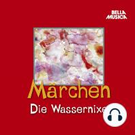 Märchen, Die Wassernixe / Das singende, springende Löweneckerchen