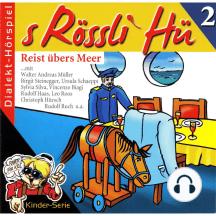 S Rössli Hü, Folge 2: Reist übers Meer