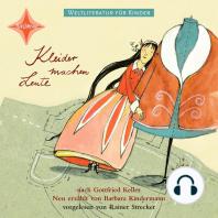 Weltliteratur für Kinder - Kleider machen Leute von Gottfried Keller (Neu erzählt von Barbara Kindermann)