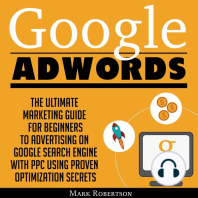 Google Adwords: The Ultimate Marketing Guide For Beginners To Advertising On Google Search Engine With Ppc Using Proven Optimization Secrets
