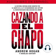 Cazando a El Chapo: La historia contada desde adentro por el agente de la ley estadounidense que capturó al narcotraficante mAs buscado del mundo