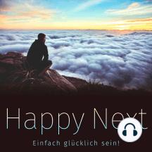 Happy Next: Einfach glücklich sein!: 111 Schlüssel zum Glück