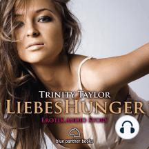 LiebesHunger / Erotik Audio Story / Erotisches Hörbuch: Sex, Leidenschaft, Erotik und Lust