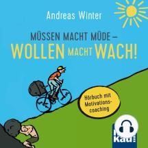 Müssen macht müde - Wollen macht wach!: Hörbuch mit Motivationscoaching