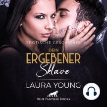 Dein ergebener Sklave / Erotik Audio Story / Erotisches Hörbuch: Sex, Leidenschaft, Erotik und Lust