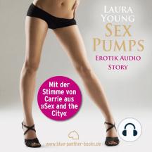 SexPumps / Erotik Audio Story / Erotisches Hörbuch: Sex, Leidenschaft, Erotik und Lust