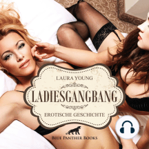 LadiesGangBang / Erotik Audio Story / Erotisches Hörbuch: Sex, Leidenschaft, Erotik und Lust
