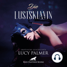 LustSklavin / Erotik Audio Story / Erotisches Hörbuch: Sex, Leidenschaft, Erotik und Lust