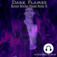 Dark Flames