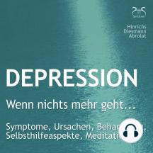 """Depression: """"Wenn nichts mehr geht..."""" Symptome, Ursachen, Behandlung, Selbsthilfeaspekte, Meditationen"""