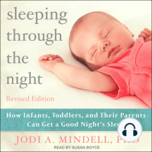 Sleeping Through the Night, Revised Edition: How Infants, Toddlers, and Their Parents Can Get a Good Night's Sleep