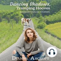 Dancing Shadows, Tramping Hooves