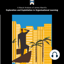 """James March's """"Exploration and Exploitation in Organisational Learning"""": A Macat Analysis"""