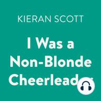 I Was a Non-Blonde Cheerleader: The Cheerleader Trilogy, Book 1