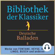 Bibliothek der Klassiker: Deutsche Balladen 8: Werke von Theodor Fontane, Moritz von Strachwitz, Hermann Lingg, Paul Heyse, Wilhelm Raabe, Rudolf Baumbach und Wilhelm Busch.
