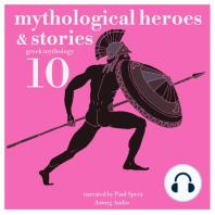 10 Mythological Heroes & Stories