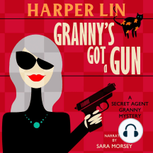 Granny's Got a Gun: Book 1 of the Secret Agent Granny Mysteries