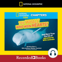 National Geographic Kids Chapters: The Whale Who Won Hearts And More True Stories of Adventures with Animals