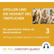 Apollon und die Hohheit des Trefflichen: Die griechischen Götter als Menschenlehrer - Teil 3