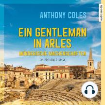 Ein Gentleman in Arles – Mörderische Machenschaften: Ein Provence-Krimi