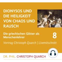 Dionysos und die Heiligkeit von Chaos und Rausch: Die griechischen Götter als Menschenlehrer - Teil 8