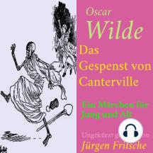 Oscar Wilde: Das Gespenst von Canterville: Ein Märchen für Jung und Alt – ungekürzt gelesen.