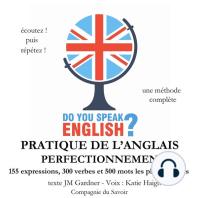 Do you speak english ? Pratique de l'anglais perfectionnement 200 Expressions 100 verbes et 500 mots les plus courants 5 heures de pratique