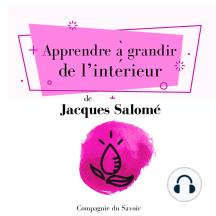 Apprendre à grandir de l'intérieur: Collection Jacques Salomé