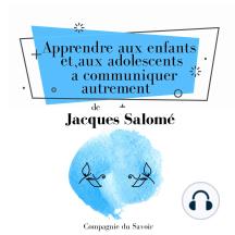Apprendre aux enfants et aux adolescents à communiquer autrement: Collection Jacques Salomé