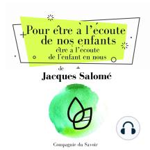 Pour être à l'écoute de nos enfants, être à l'écoute de l'enfant en nous: Collection Jacques Salomé
