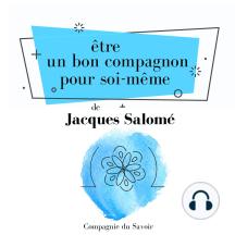 Être un bon compagnon pour soi-même: Collection Jacques Salomé