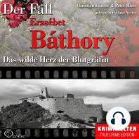 Das wilde Herz der Blutgräfin - Der Fall Erzsébet Báthory