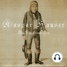 Kaspar Hauser - Das Rätsel seiner Zeit