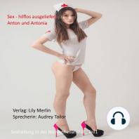 Sex- Hilflos ausgeliefert. Anton und Antonia