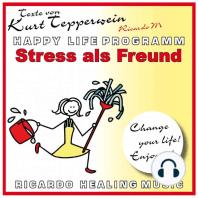 Stress als Freund - Happy Life Programm - Texte von Kurt Tepperwein