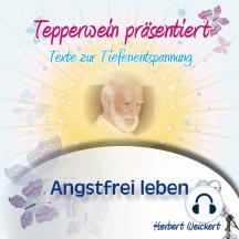 Tepperwein präsentiert: Angstfrei leben (Texte zur Tiefenentspannung)