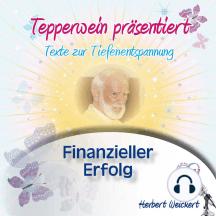 Tepperwein präsentiert: Finanzieller Erfolg (Texte zur Tiefenentspannung)